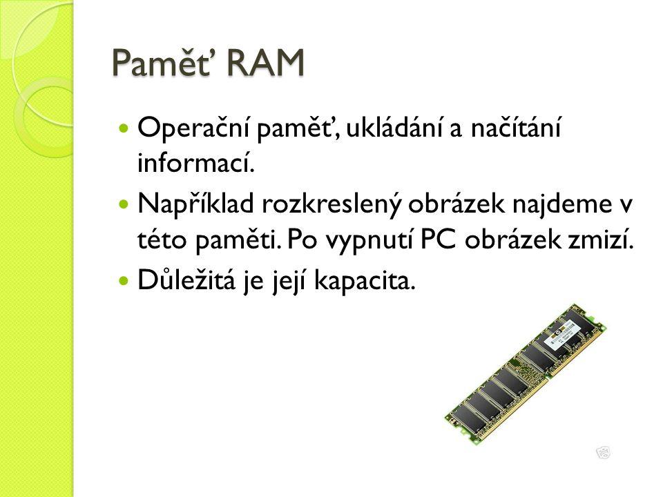 Paměť RAM Operační paměť, ukládání a načítání informací.