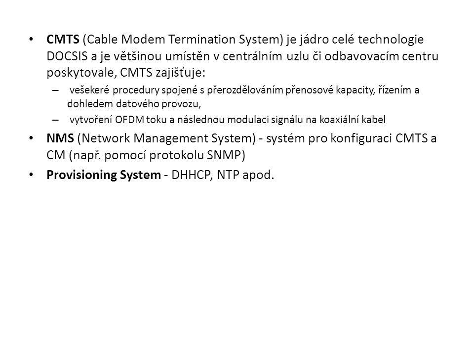 CMTS (Cable Modem Termination System) je jádro celé technologie DOCSIS a je většinou umístěn v centrálním uzlu či odbavovacím centru poskytovale, CMTS zajišťuje: – vešekeré procedury spojené s přerozdělováním přenosové kapacity, řízením a dohledem datového provozu, – vytvoření OFDM toku a následnou modulaci signálu na koaxiální kabel NMS (Network Management System) - systém pro konfiguraci CMTS a CM (např.