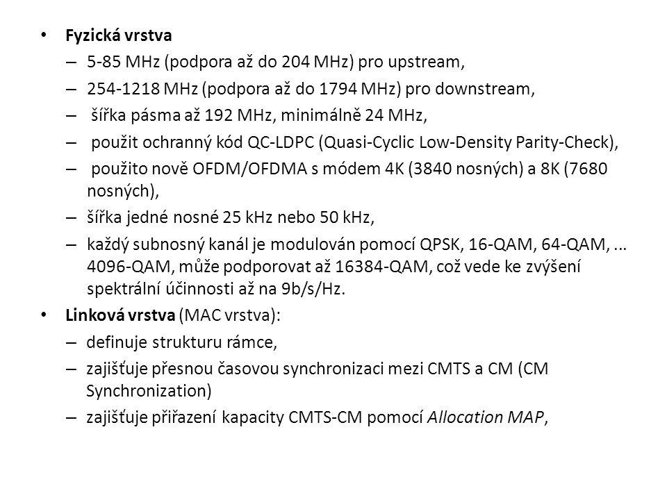 Fyzická vrstva – 5-85 MHz (podpora až do 204 MHz) pro upstream, – 254-1218 MHz (podpora až do 1794 MHz) pro downstream, – šířka pásma až 192 MHz, minimálně 24 MHz, – použit ochranný kód QC-LDPC (Quasi-Cyclic Low-Density Parity-Check), – použito nově OFDM/OFDMA s módem 4K (3840 nosných) a 8K (7680 nosných), – šířka jedné nosné 25 kHz nebo 50 kHz, – každý subnosný kanál je modulován pomocí QPSK, 16-QAM, 64-QAM,...