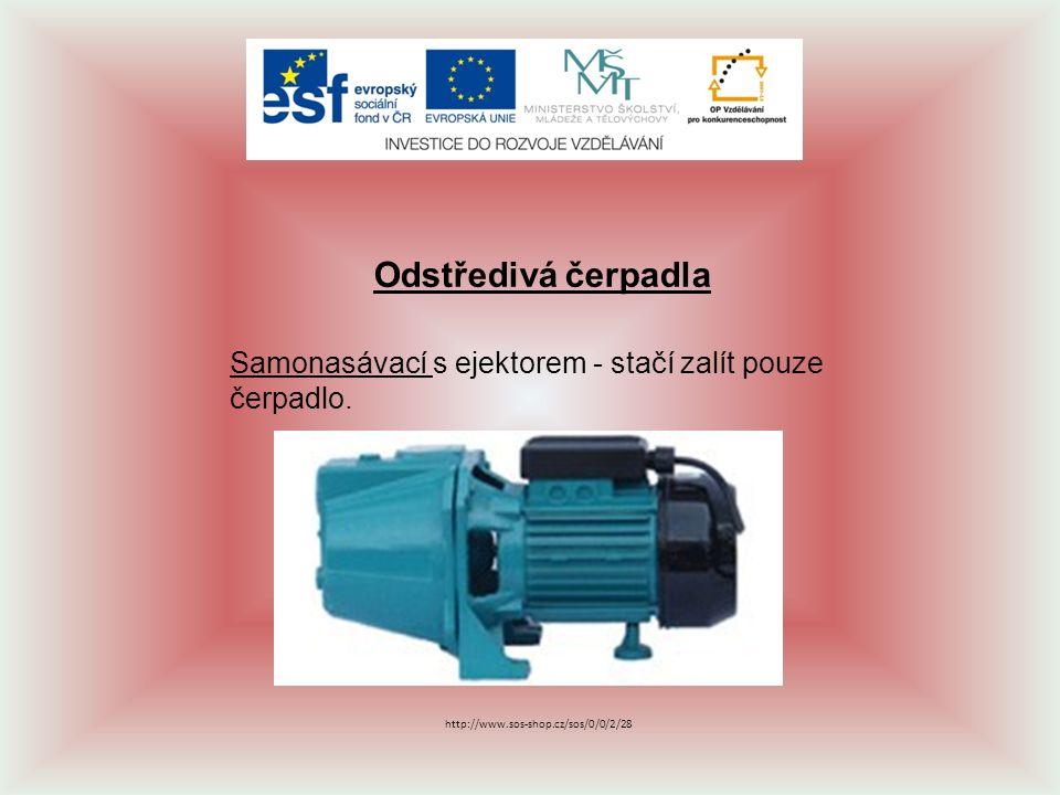 Odstředivá čerpadla Samonasávací s ejektorem - stačí zalít pouze čerpadlo. http://www.sos-shop.cz/sos/0/0/2/28