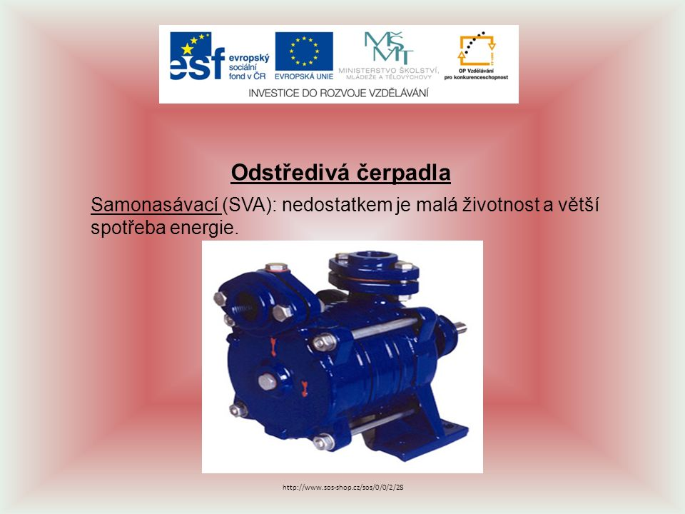 Odstředivá čerpadla Samonasávací (SVA): nedostatkem je malá životnost a větší spotřeba energie. http://www.sos-shop.cz/sos/0/0/2/28
