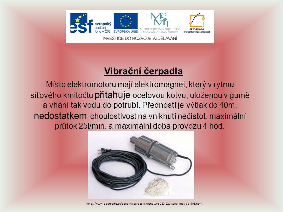 Vibrační čerpadla Místo elektromotoru mají elektromagnet, který v rytmu síťového kmitočtu přitahuje ocelovou kotvu, uloženou v gumě a vhání tak vodu d