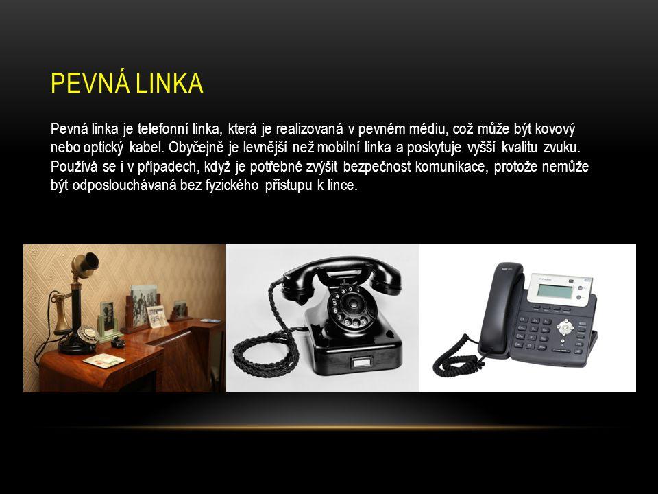PEVNÁ LINKA Pevná linka je telefonní linka, která je realizovaná v pevném médiu, což může být kovový nebo optický kabel.