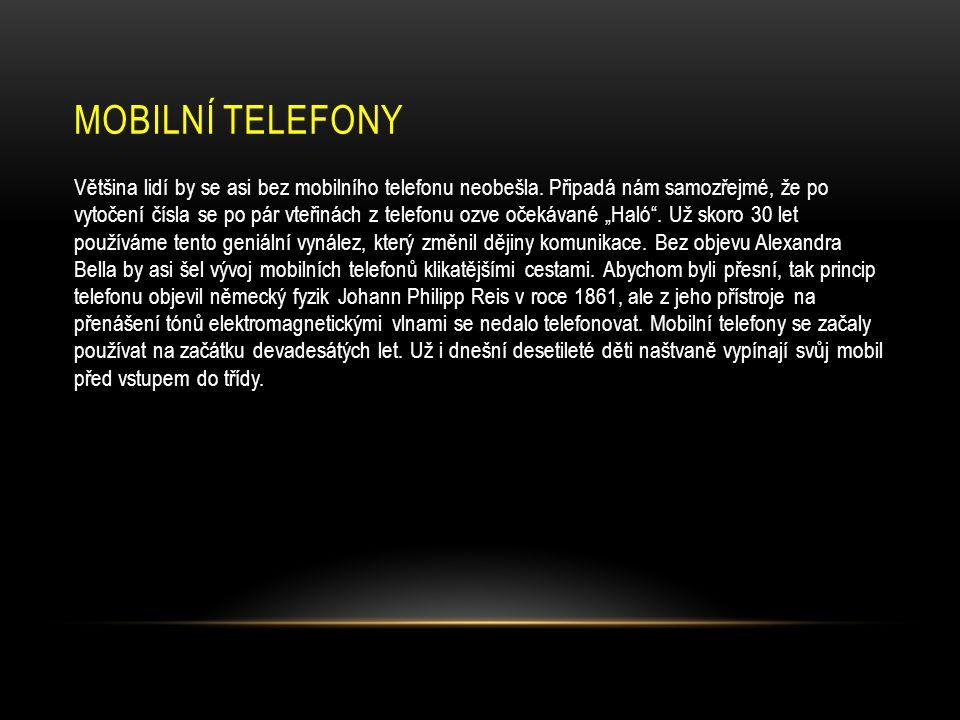 MOBILNÍ TELEFONY Většina lidí by se asi bez mobilního telefonu neobešla.