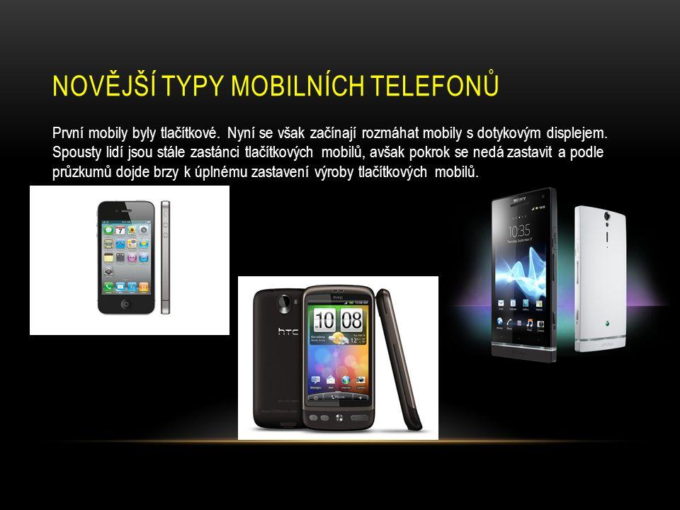 NOVĚJŠÍ TYPY MOBILNÍCH TELEFONŮ První mobily byly tlačítkové.