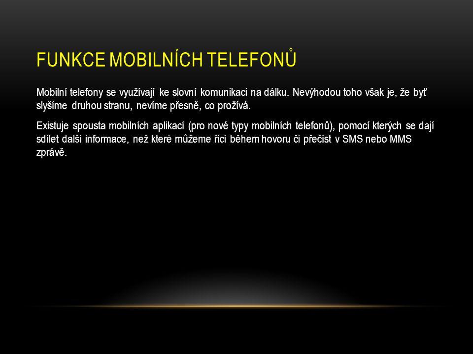 FUNKCE MOBILNÍCH TELEFONŮ Mobilní telefony se využívají ke slovní komunikaci na dálku.