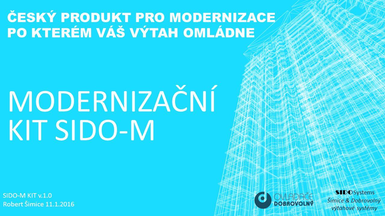 MODERNIZAČNÍ KIT SIDO-M SIDO Systems Šimice & Dobrovolný výtahové systémy ČESKÝ PRODUKT PRO MODERNIZACE PO KTERÉM VÁŠ VÝTAH OMLÁDNE SIDO-M KIT v.1.0 Robert Šimice 11.1.2016