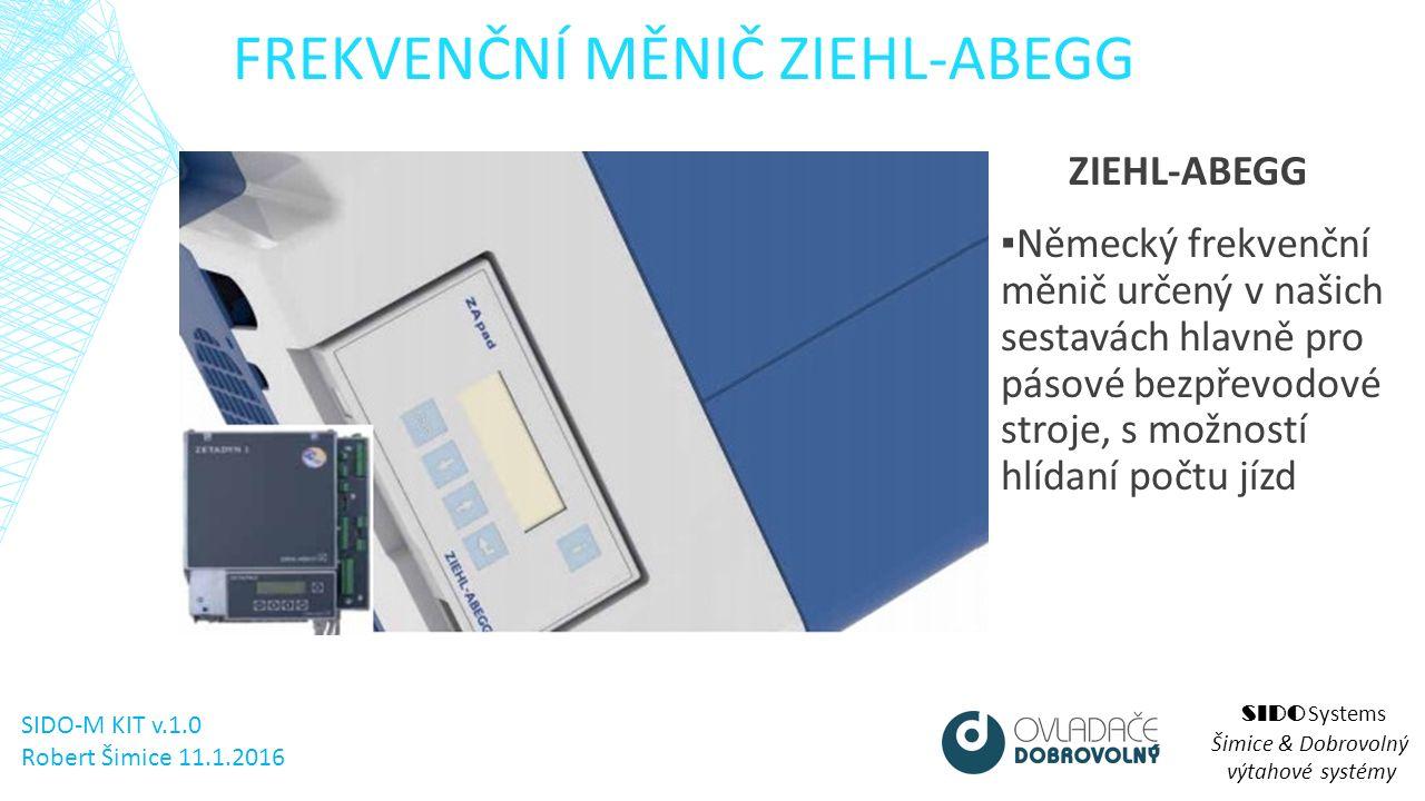 FREKVENČNÍ MĚNIČ ZIEHL-ABEGG SIDO Systems Šimice & Dobrovolný výtahové systémy ZIEHL-ABEGG ▪ Německý frekvenční měnič určený v našich sestavách hlavně pro pásové bezpřevodové stroje, s možností hlídaní počtu jízd SIDO-M KIT v.1.0 Robert Šimice 11.1.2016