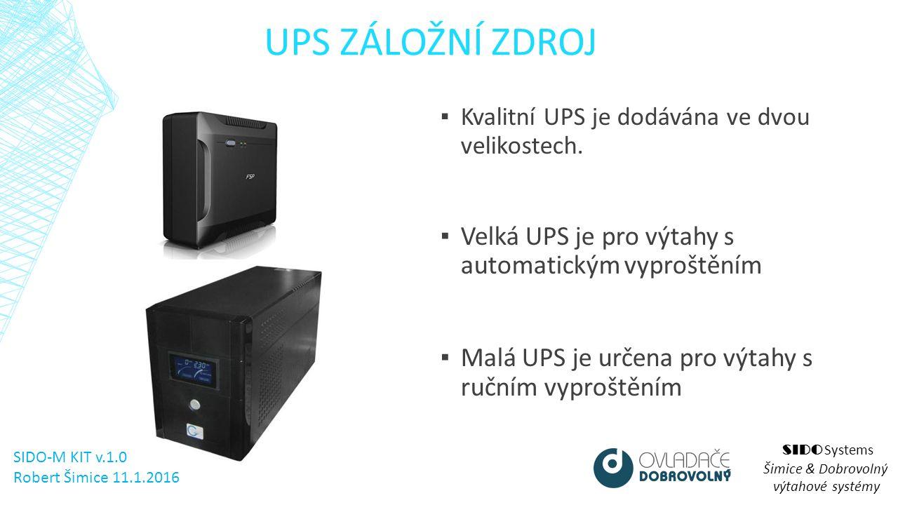 UPS ZÁLOŽNÍ ZDROJ SIDO Systems Šimice & Dobrovolný výtahové systémy ▪ Kvalitní UPS je dodávána ve dvou velikostech.