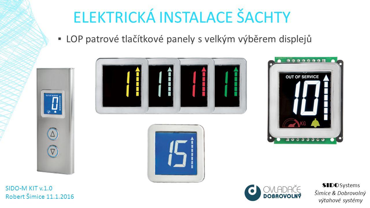 ELEKTRICKÁ INSTALACE ŠACHTY SIDO Systems Šimice & Dobrovolný výtahové systémy ▪ LOP patrové tlačítkové panely s velkým výběrem displejů SIDO-M KIT v.1.0 Robert Šimice 11.1.2016