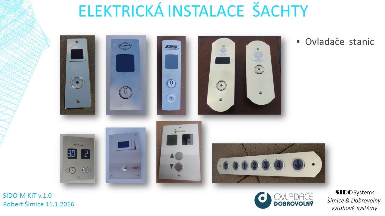 ELEKTRICKÁ INSTALACE ŠACHTY SIDO Systems Šimice & Dobrovolný výtahové systémy ▪ Ovladače stanic SIDO-M KIT v.1.0 Robert Šimice 11.1.2016