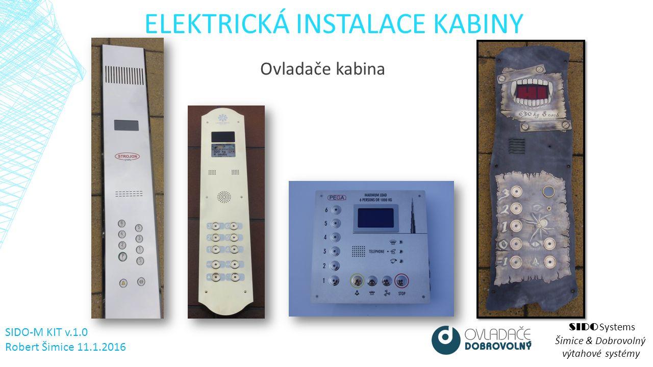 ELEKTRICKÁ INSTALACE KABINY SIDO Systems Šimice & Dobrovolný výtahové systémy Ovladače kabina SIDO-M KIT v.1.0 Robert Šimice 11.1.2016