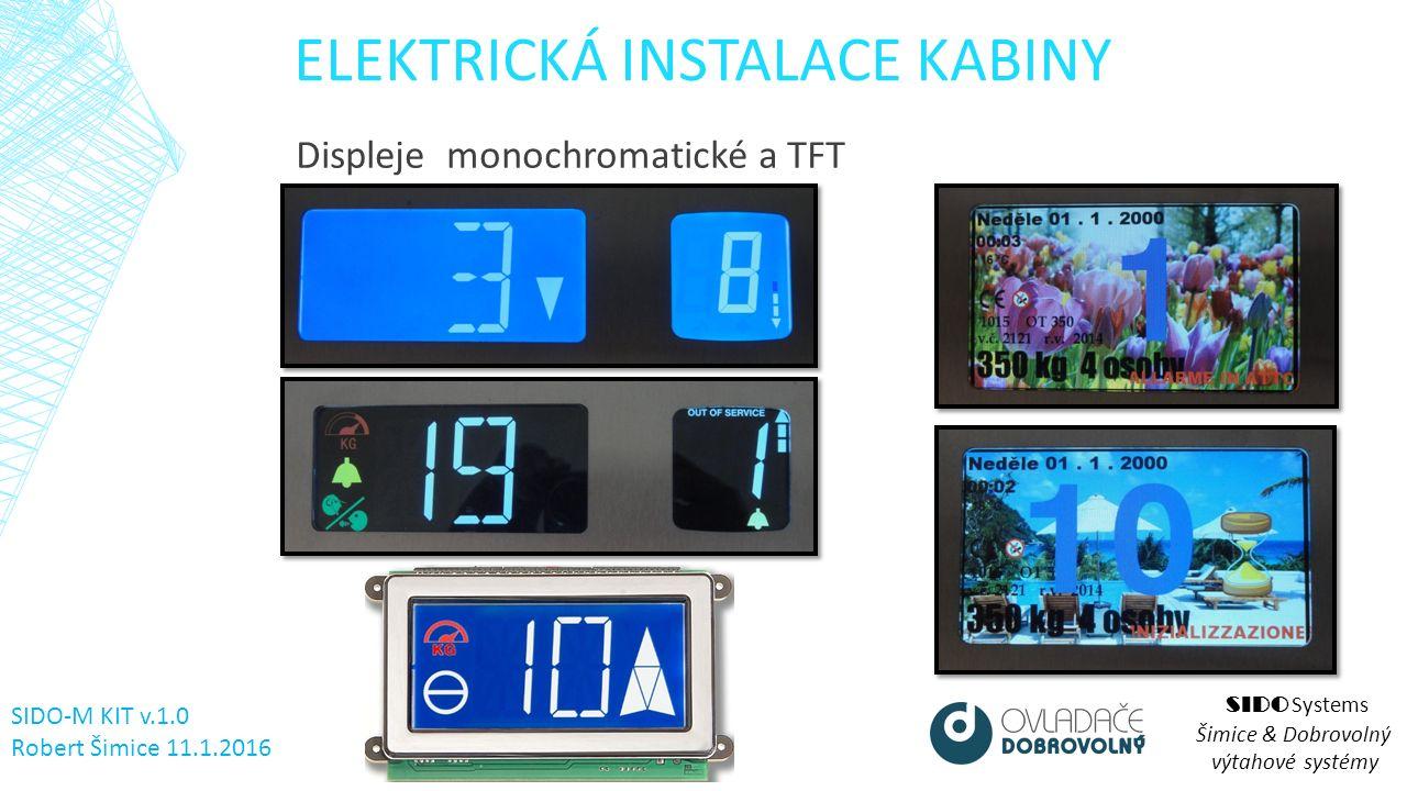 ELEKTRICKÁ INSTALACE KABINY SIDO Systems Šimice & Dobrovolný výtahové systémy SIDO-M KIT v.1.0 Robert Šimice 11.1.2016 Displeje monochromatické a TFT