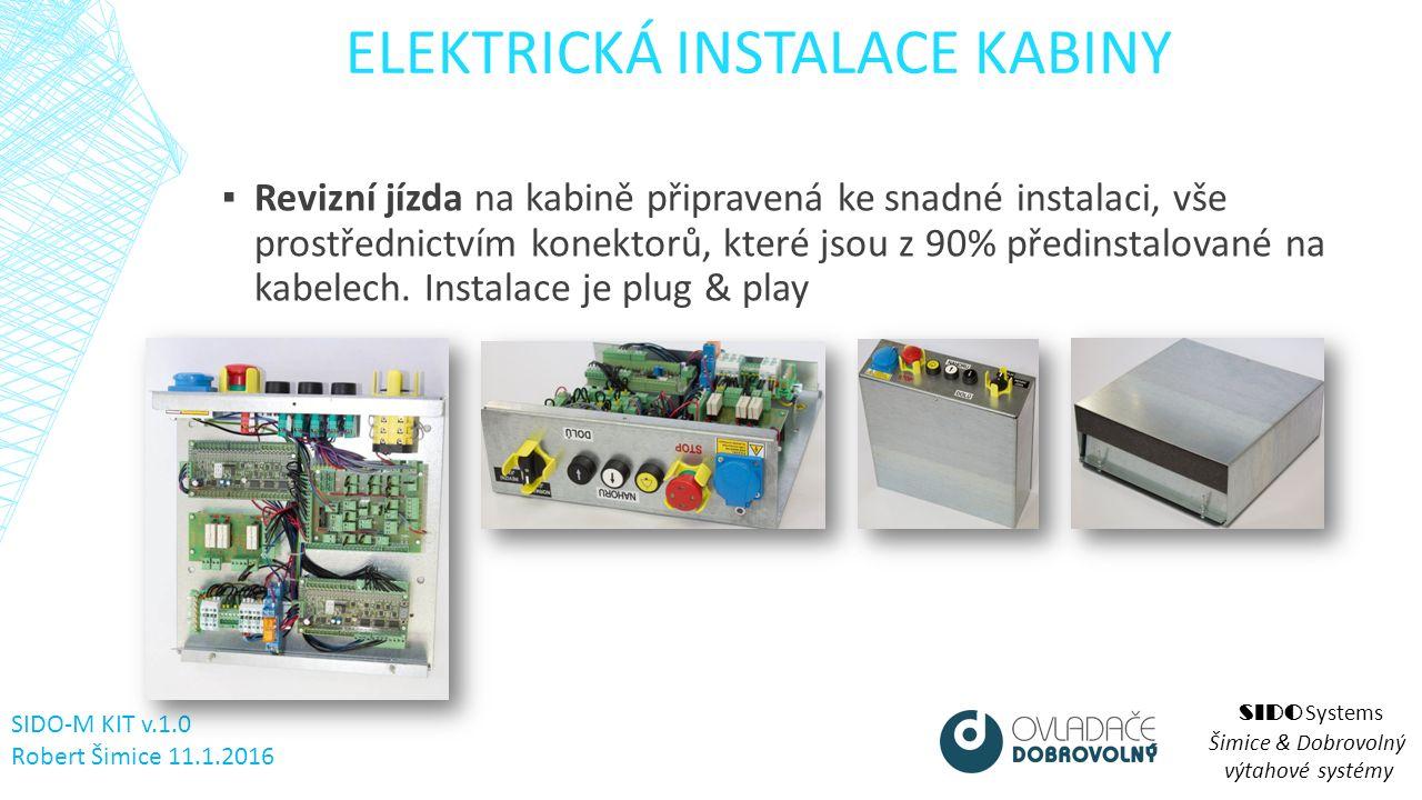 ELEKTRICKÁ INSTALACE KABINY SIDO Systems Šimice & Dobrovolný výtahové systémy ▪ Revizní jízda na kabině připravená ke snadné instalaci, vše prostřednictvím konektorů, které jsou z 90% předinstalované na kabelech.
