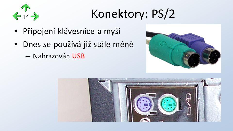 Připojení klávesnice a myši Dnes se používá již stále méně – Nahrazován USB Konektory: PS/2 14
