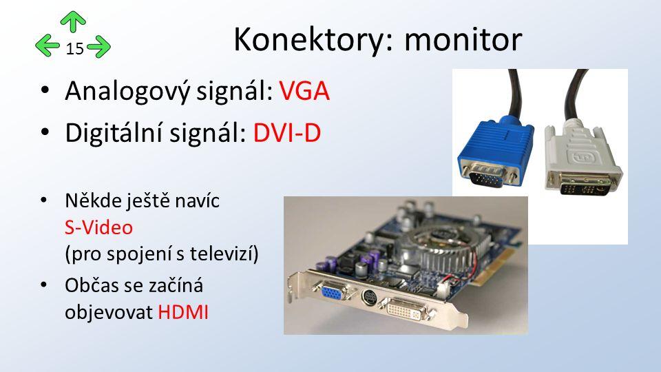 Analogový signál: VGA Digitální signál: DVI-D Někde ještě navíc S-Video (pro spojení s televizí) Občas se začíná objevovat HDMI Konektory: monitor 15