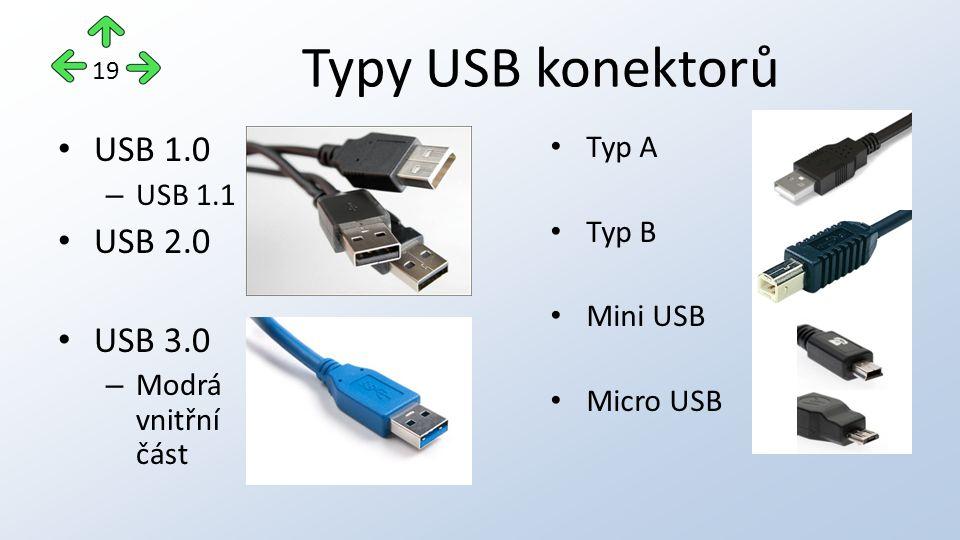 Typy USB konektorů USB 1.0 – USB 1.1 USB 2.0 USB 3.0 – Modrá vnitřní část Typ A Typ B Mini USB Micro USB 19