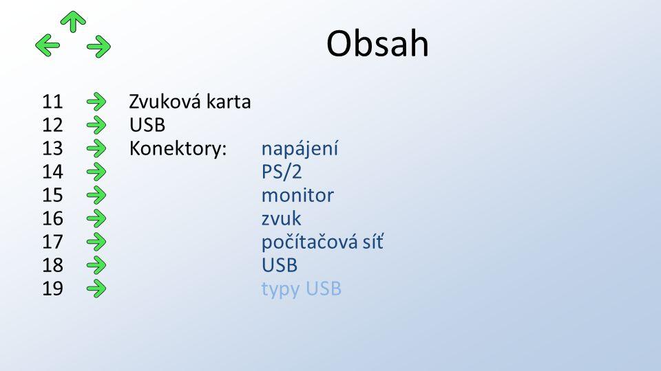 Obsah Zvuková karta11 USB12 Konektory:napájení13 PS/214 monitor15 zvuk16 počítačová síť17 USB18 typy USB19