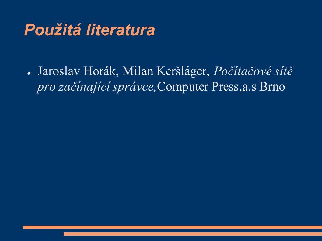Použitá literatura ● Jaroslav Horák, Milan Keršláger, Počítačové sítě pro začínající správce,Computer Press,a.s Brno