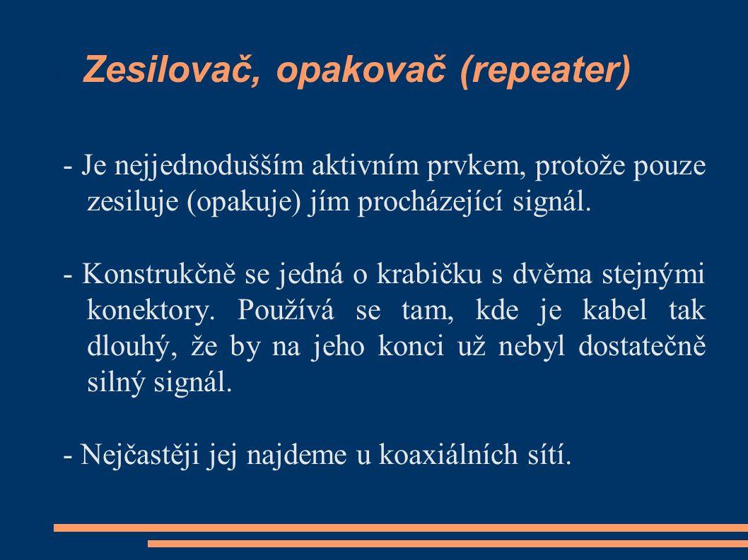 Zesilovač, opakovač (repeater) - Je nejjednodušším aktivním prvkem, protože pouze zesiluje (opakuje) jím procházející signál.