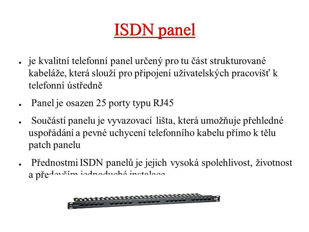 ISDN panel ● je kvalitní telefonní panel určený pro tu část strukturované kabeláže, která slouží pro připojení uživatelských pracovišť k telefonní úst
