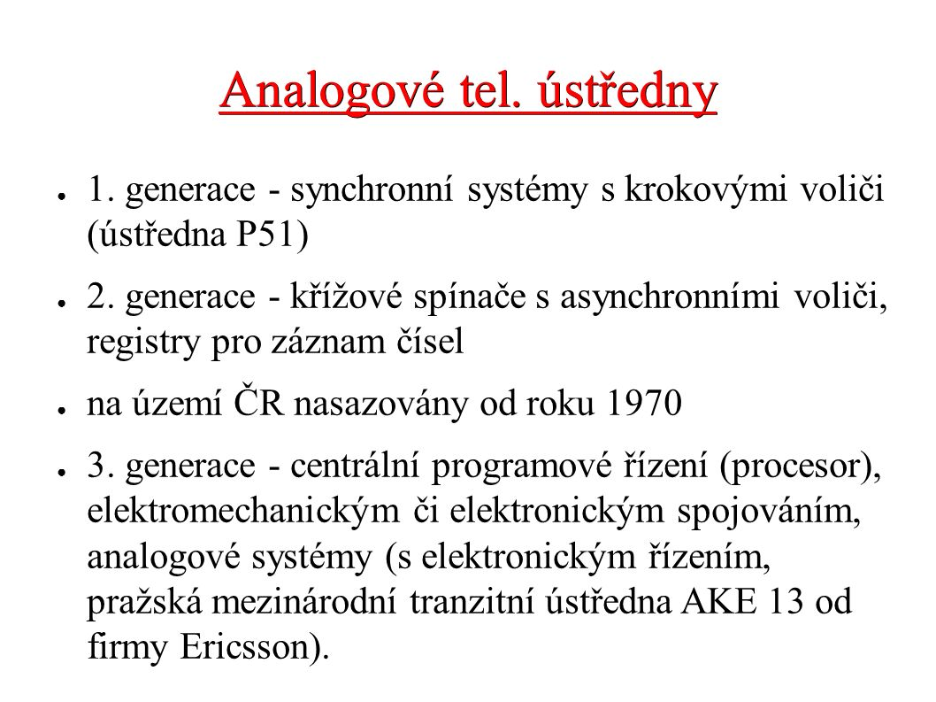 Analogové tel. ústředny ● 1. generace - synchronní systémy s krokovými voliči (ústředna P51) ● 2. generace - křížové spínače s asynchronními voliči, r