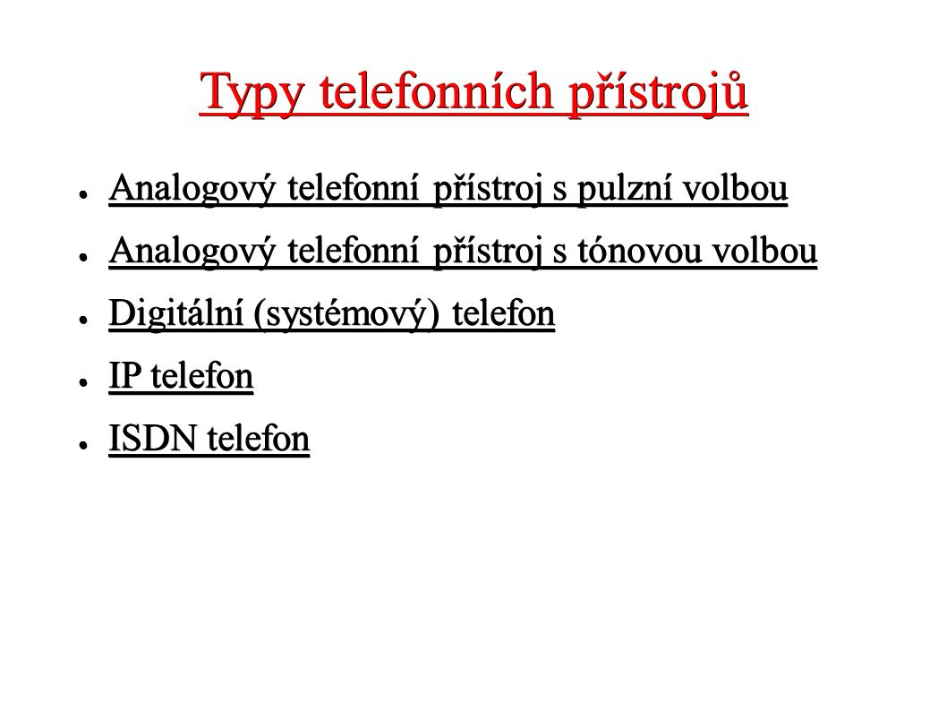 Typy telefonních přístrojů ● Analogový telefonní přístroj s pulzní volbou ● Analogový telefonní přístroj s tónovou volbou ● Digitální (systémový) tele