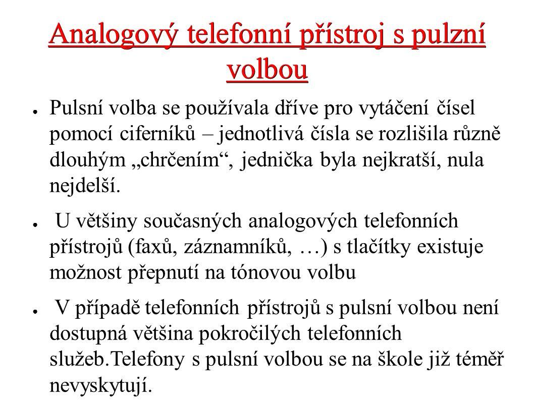 Analogový telefonní přístroj s pulzní volbou ● Pulsní volba se používala dříve pro vytáčení čísel pomocí ciferníků – jednotlivá čísla se rozlišila růz