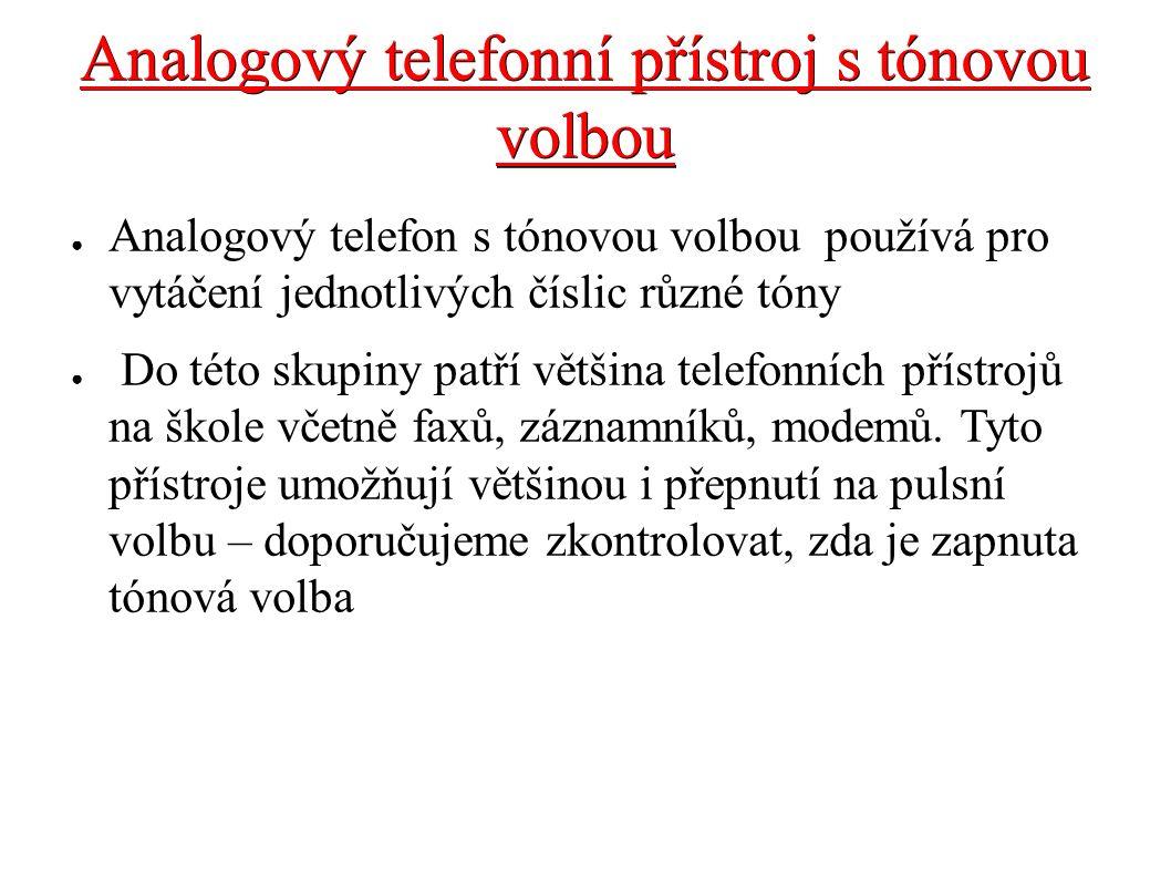 Analogový telefonní přístroj s tónovou volbou ● Analogový telefon s tónovou volbou používá pro vytáčení jednotlivých číslic různé tóny ● Do této skupi