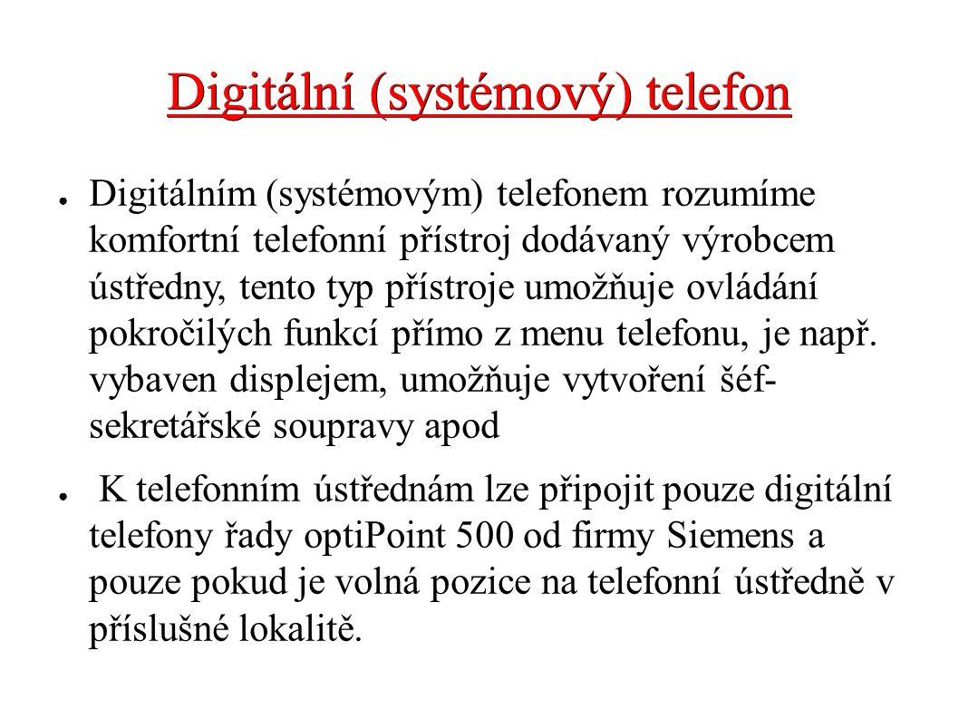 Digitální (systémový) telefon ● Digitálním (systémovým) telefonem rozumíme komfortní telefonní přístroj dodávaný výrobcem ústředny, tento typ přístroj