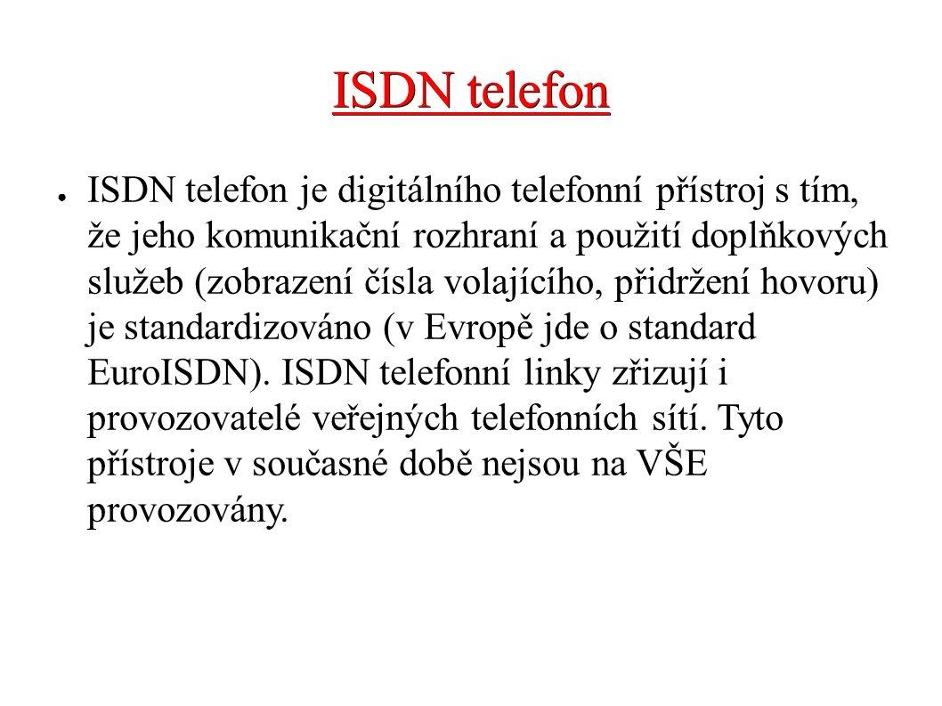 ISDN telefon ● ISDN telefon je digitálního telefonní přístroj s tím, že jeho komunikační rozhraní a použití doplňkových služeb (zobrazení čísla volají