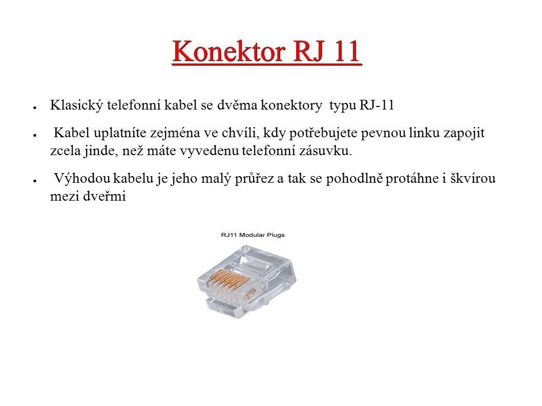 Konektor RJ 11 ● Klasický telefonní kabel se dvěma konektory typu RJ-11 ● Kabel uplatníte zejména ve chvíli, kdy potřebujete pevnou linku zapojit zcel