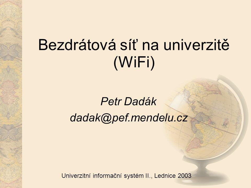 Univerzitní informační systém II., Lednice 2003 Bezdrátová síť na univerzitě (WiFi) Petr Dadák dadak@pef.mendelu.cz