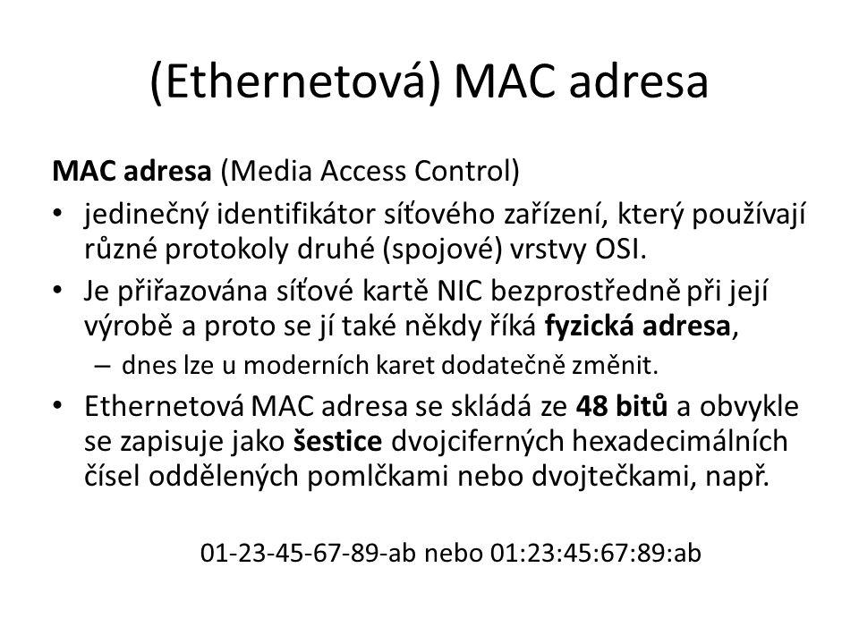 (Ethernetová) MAC adresa MAC adresa (Media Access Control) jedinečný identifikátor síťového zařízení, který používají různé protokoly druhé (spojové) vrstvy OSI.