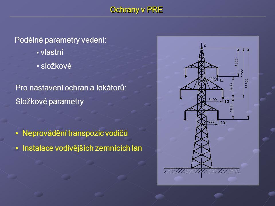 Ochrany v PRE Podélné parametry vedení: vlastní složkové Pro nastavení ochran a lokátorů: Složkové parametry Instalace vodivějších zemnících lan Neprovádění transpozic vodičů