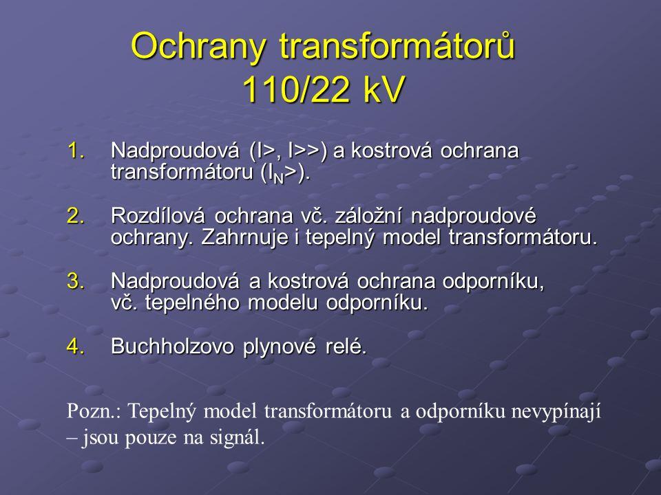 Ochrany transformátorů 110/22 kV 1.Nadproudová (I>, I>>) a kostrová ochrana transformátoru (I N >).