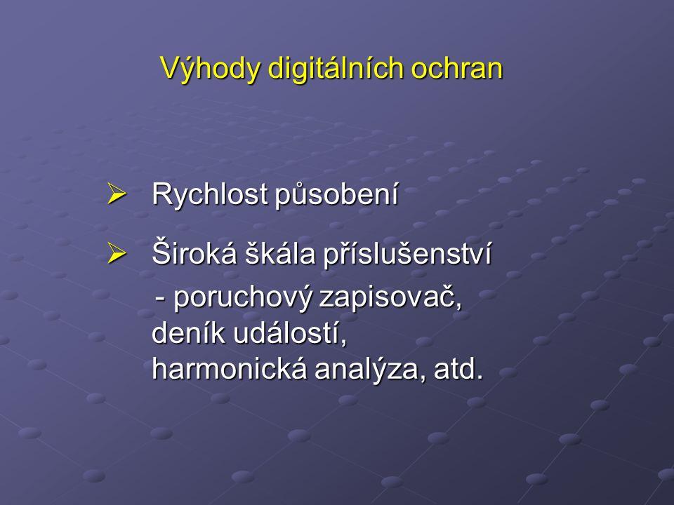  Rychlost působení  Široká škála příslušenství - poruchový zapisovač, deník událostí, harmonická analýza, atd.