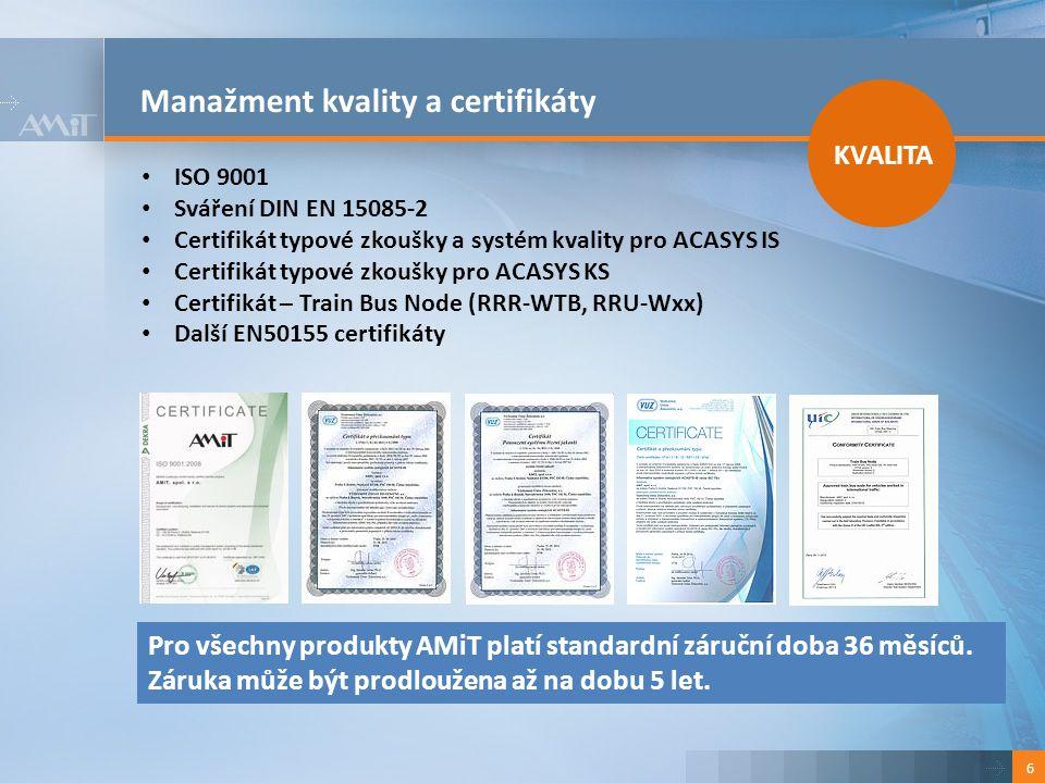Manažment kvality a certifikáty 6 KVALITA ISO 9001 Sváření DIN EN 15085-2 Certifikát typové zkoušky a systém kvality pro ACASYS IS Certifikát typové zkoušky pro ACASYS KS Certifikát – Train Bus Node (RRR-WTB, RRU-Wxx) Další EN50155 certifikáty Pro všechny produkty AMiT platí standardní záruční doba 36 měsíců.
