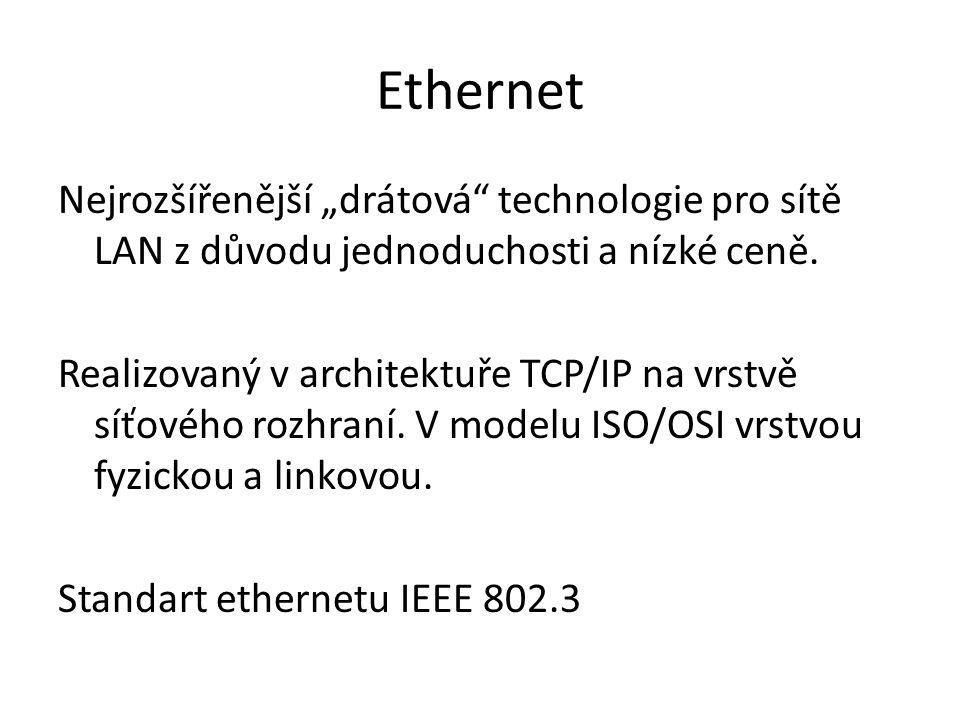 Charakteristika ethernetu Topologie zapojení stanic: hvězda pomocí switche, dříve hubu Přenosové médium: kroucená dvojlinka nebo optický kabel, dříve koaxiální kabel Síťové protokoly TCP/IP přenášeny v podobě ethernetových rámců (framů)