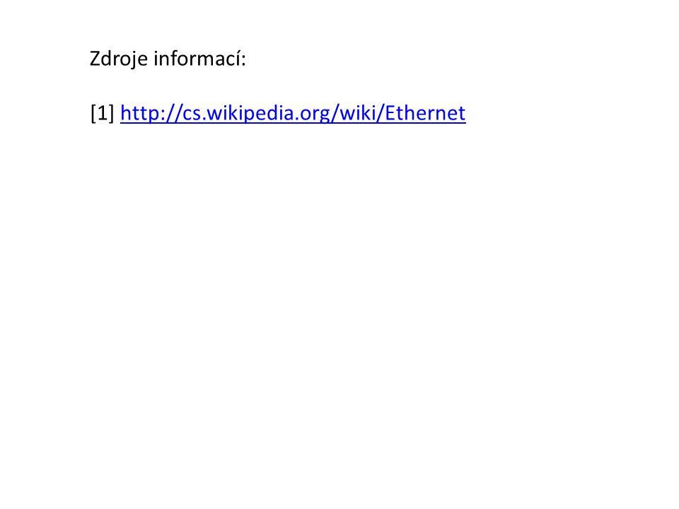 Zdroje informací: [1] http://cs.wikipedia.org/wiki/Ethernethttp://cs.wikipedia.org/wiki/Ethernet