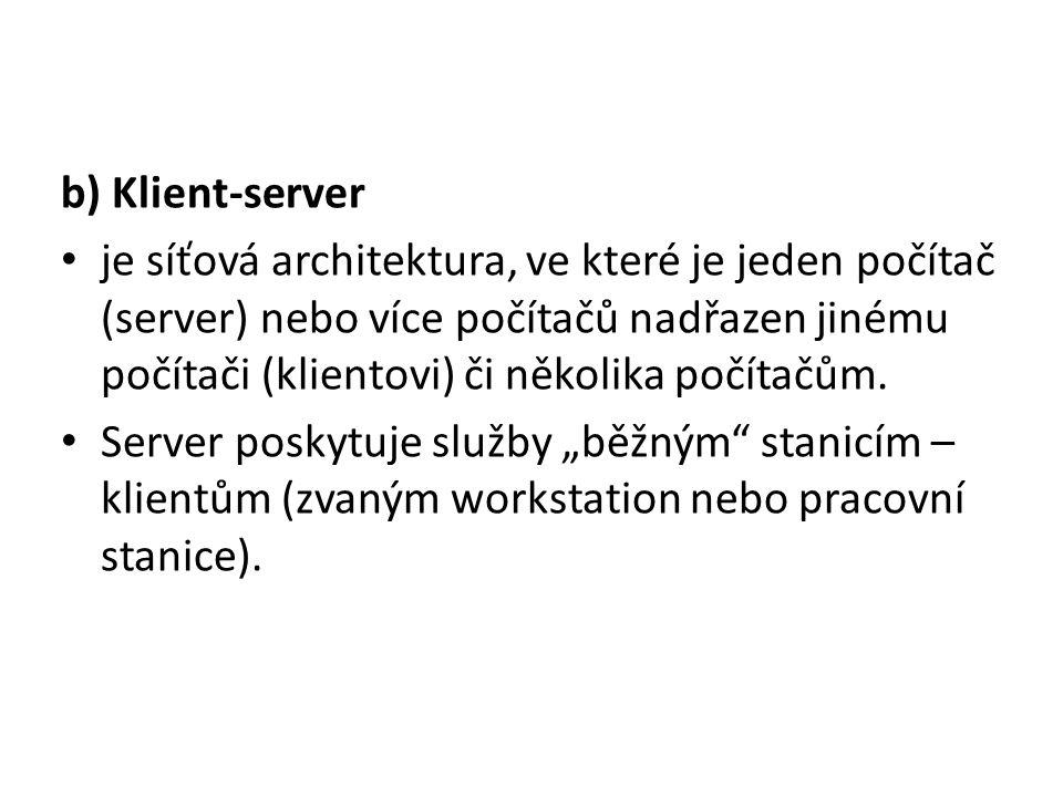 b) Klient-server je síťová architektura, ve které je jeden počítač (server) nebo více počítačů nadřazen jinému počítači (klientovi) či několika počítačům.