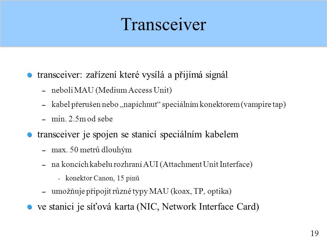 """19 Transceiver transceiver: zařízení které vysílá a přijímá signál – neboli MAU (Medium Access Unit) – kabel přerušen nebo """"napíchnut speciálním konektorem (vampire tap) – min."""
