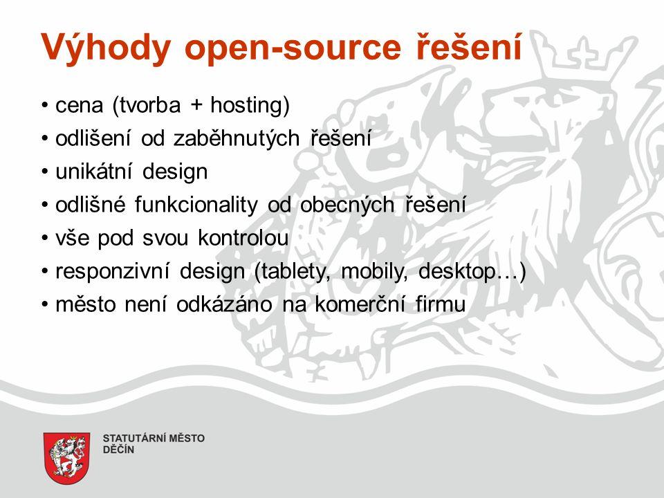 Výhody open-source řešení cena (tvorba + hosting) odlišení od zaběhnutých řešení unikátní design odlišné funkcionality od obecných řešení vše pod svou kontrolou responzivní design (tablety, mobily, desktop…) město není odkázáno na komerční firmu