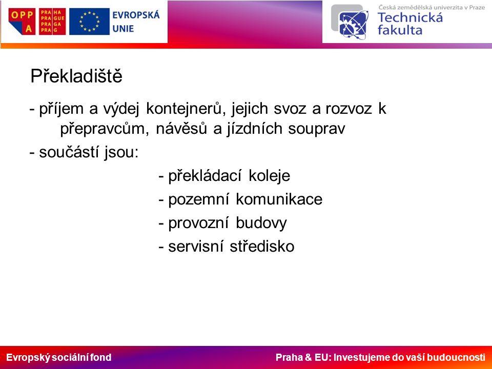 Evropský sociální fond Praha & EU: Investujeme do vaší budoucnosti Překladiště - příjem a výdej kontejnerů, jejich svoz a rozvoz k přepravcům, návěsů a jízdních souprav - součástí jsou: - překládací koleje - pozemní komunikace - provozní budovy - servisní středisko
