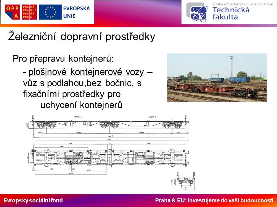 Evropský sociální fond Praha & EU: Investujeme do vaší budoucnosti Železniční dopravní prostředky Pro přepravu kontejnerů: - plošinové kontejnerové vozy – vůz s podlahou,bez bočnic, s fixačními prostředky pro uchycení kontejnerů