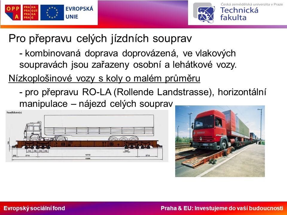 Evropský sociální fond Praha & EU: Investujeme do vaší budoucnosti Pro přepravu celých jízdních souprav - kombinovaná doprava doprovázená, ve vlakových soupravách jsou zařazeny osobní a lehátkové vozy.