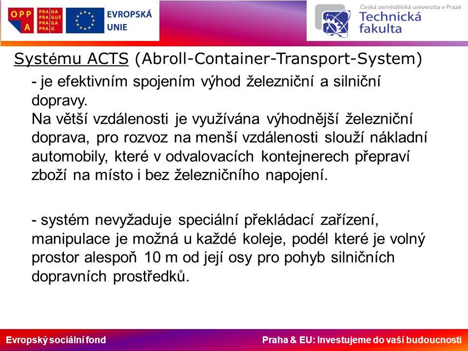 Evropský sociální fond Praha & EU: Investujeme do vaší budoucnosti Syst é mu ACTS (Abroll-Container-Transport-System) - je efektivním spojením výhod železniční a silniční dopravy.
