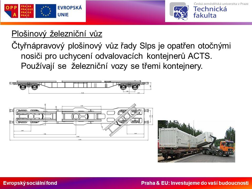 Evropský sociální fond Praha & EU: Investujeme do vaší budoucnosti Plošinový železniční vůz Čtyřnápravový plošinový vůz řady Slps je opatřen otočnými nosiči pro uchycení odvalovacích kontejnerů ACTS.