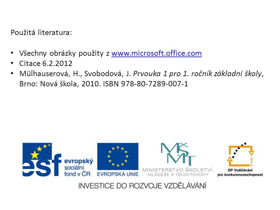 Použitá literatura: Všechny obrázky použity z www.microsoft.office.comwww.microsoft.office.com Citace 6.2.2012 Mülhauserová, H., Svobodová, J. Prvouka