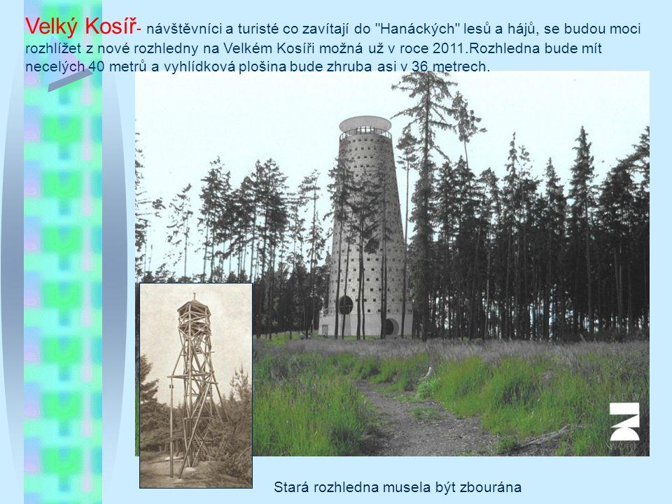 Velký Kosíř - návštěvníci a turisté co zavítají do Hanáckých lesů a hájů, se budou moci rozhlížet z nové rozhledny na Velkém Kosíři možná už v roce 2011.Rozhledna bude mít necelých 40 metrů a vyhlídková plošina bude zhruba asi v 36 metrech.